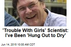 'Trouble With Girls' Scientist: I've Been 'Hung Out to Dry'