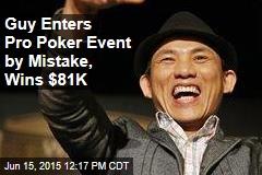 Guy Enters Pro Poker Event By Mistake, Wins $81K