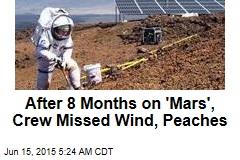 Mars Simulator Crew Missed Wind, Peaches