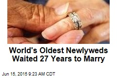 World's Oldest Newlyweds Waited 27 Years to Marry