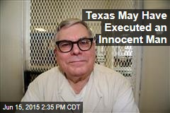 Texas May Have Executed an Innocent Man