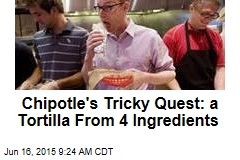 Chipotle's Tasty Quest: A Tortilla From 4 Ingredients