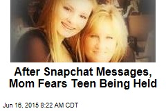 After Snapchat Messages, Mom Fears Teen Being Held