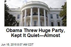 Obama Threw Huge Party, Kept It Quiet—Almost