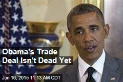 Obama's Trade Deal Isn't Dead Yet