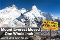 Mount Everest Moved —One Whole Inch