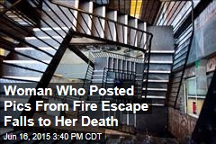 Woman Who Posted Pics From Fire Escape Falls to Her Death