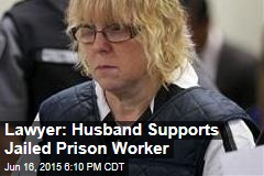 Lawyer: Husband Supports Jailed Prison Worker