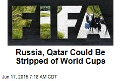 Russia, Qatar Could Be Stripped of World Cups