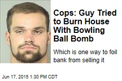 Cops: Guy Tried to Burn House With Bowling Ball Bomb