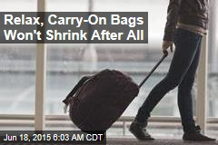 Relax, Carry-On Bags Won't Shrink After All