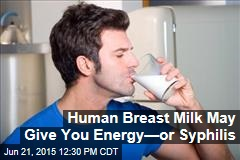 Human Breast Milk May Give You Energy—or Syphillis