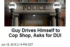 Guy Drives Himself to Cop Shop, Asks for DUI