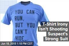 T-Shirt Irony Isn't Shooting Suspect's Strong Suit