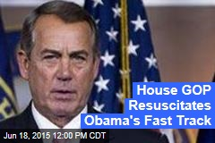 House GOP Resuscitates Obama's Fast Track