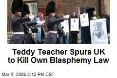 Teddy Teacher Spurs UK to Kill Own Blasphemy Law