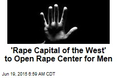 'Rape Capital of the West' to Open Rape Center for Men