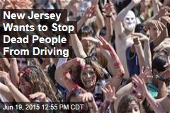 New Jersey Wants to Stop Dead People From Driving