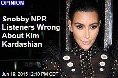 Snobby NPR Listeners Wrong About Kim Kardashian