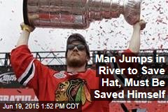 Man Jumps in River to Save Hat, Must Be Saved Himself