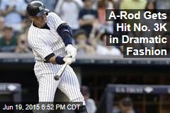A-Rod Gets Hit No. 3K in Dramatic Fashion