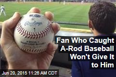 Fan Who Caught A-Rod Baseball Won't Give It to Him