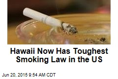 Hawaii Now Has Toughest Smoking Law in the US