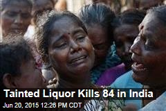 Tainted Liquor Kills 84 in India