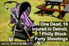 One Dead, 16 Injured in Detroit, Philly Block- Party Shootings