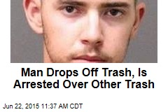 Man Drops Off Trash, Is Arrested Over Other Trash