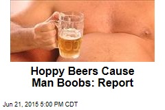 Certain Beers Cause Man Boobs: Report
