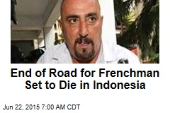 End of Road for Frenchman Set to Die in Indonesia