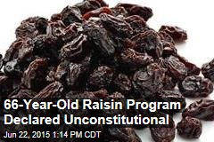 66-Year-Old Raisin Program Declared Unconstitutional