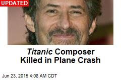 Titanic Composer Missing After Plane Crash