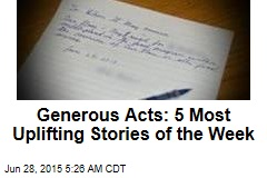 Generous Acts: 5 Most Uplifting Stories of the Week