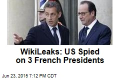 WikiLeaks: US Spied on 3 French Presidents