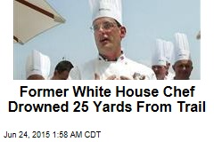 Former White House Chef Drowned 25 Yards From Trail