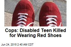 Cops: Disabled Teen Killed for Wearing Red Shoes