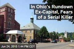 In Ohio's Rundown Ex-Capital, Fears of a Serial Killer