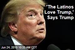 'The Latinos Love Trump,' Says Trump