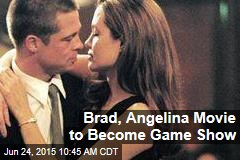 Brad, Angelina Movie to Become Game Show