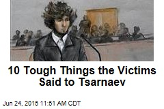 10 Tough Things the Victims Said to Tsarnaev