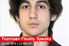 Tsarnaev Finally Speaks
