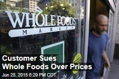 Customer Sues Whole Foods Over Prices