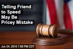 Telling Friend to Speed May Be Pricey Mistake
