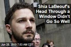 Shia LaBeouf's Head Through a Window Didn't Go So Well