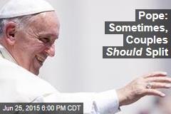 Pope: Sometimes, Couples Should Split