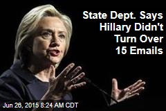 State Dept. Says Hillary Didn't Turn Over 15 Emails