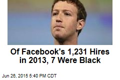 Of Facebook's 1,231 Hires in 2013, 7 Were Black