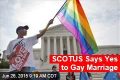 SCOTUS Says Yes to Gay Marriage